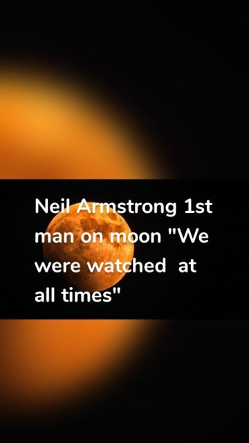 """Neil Armstrong 1st man on moon """"We were watched at all times"""""""