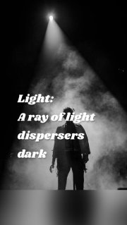 Light: A ray of light dispersers dark