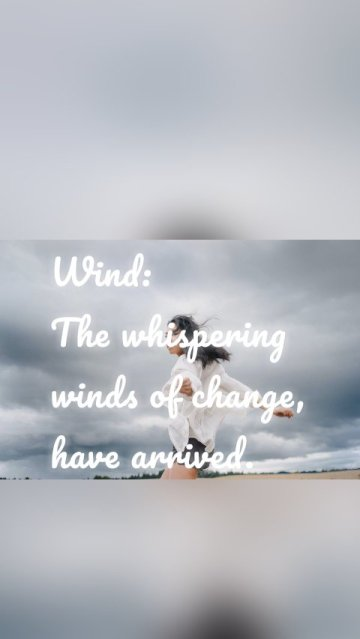 Wind: The whispering winds of change, have arrived.