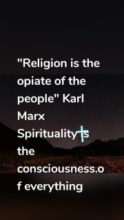 """""""Religion is the opiate of the people"""" Karl Marx Spirituality is the consciousness.of everything"""