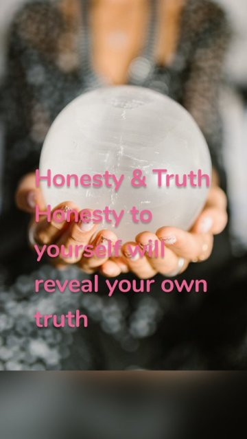 Honesty & Truth Honesty to yourself will reveal your own truth