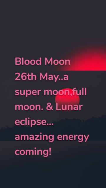 Blood Moon 26th May..a super moon,full moon. & Lunar eclipse... amazing energy coming!