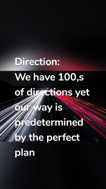 Direction: We have 100,s of directions yet our way is predetermined by the perfect plan