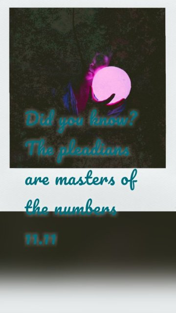 Did you know? The pleadians are masters of the numbers 11.11