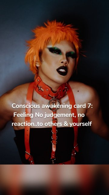 Conscious awakening card 7: Feeling No judgement, no reaction..to others & yourself