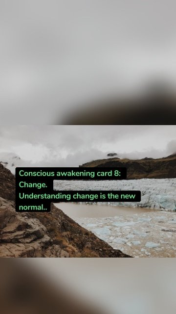 Conscious awakening card 8: Change. Understanding change is the new normal..