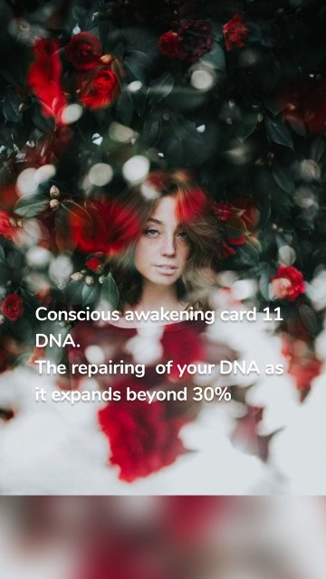 Conscious awakening card 11 DNA. The repairing of your DNA as it expands beyond 30%