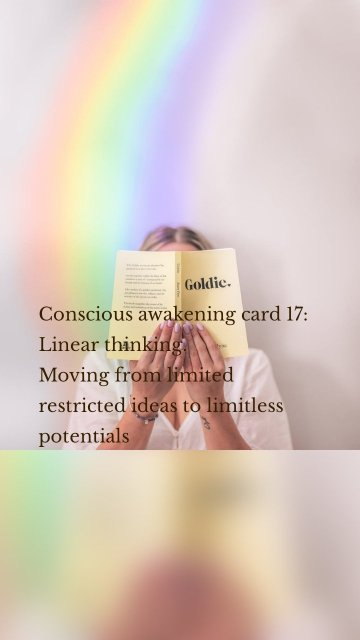 Conscious awakening card 17: Linear thinking. Moving from limited restricted ideas to limitless potentials